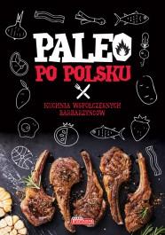 Paleo po polsku - Paleo po polsku. Kuchnia współczesnych barbarzyńców Dawid Białowąs