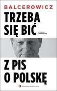 Trzeba sie bic z PIS o Polske - Trzeba się bić z PIS o Polskę Leszek Balcerowicz