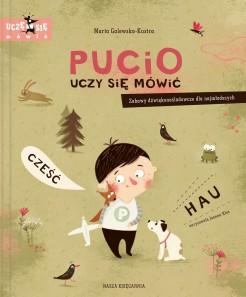 Pucio uczy sie mowic - Pucio uczy się mówić. Zabawy dźwiękonaśladowcze dla najmłodszych Marta Galewska-Kustra