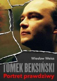 Tomek Beksinski - Tomek Beksiński. Portret prawdziwy Wiesław Weiss