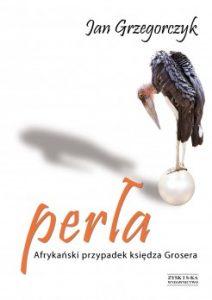 Perla. Afrykanski przypadek ksiedza Grosera 212x300 - Perła. Afrykański przypadek księdza Grosera Jan Grzegorczyk