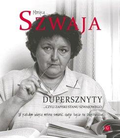 Dupersznyty czyli zapiski stanu Szwajowego - Dupersznyty, czyli zapiski stanu Szwajowego Monika Szwaja