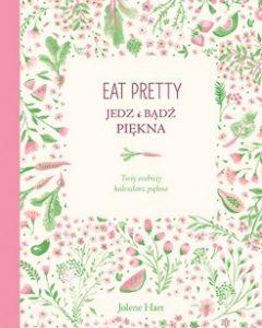 Eat Pretty 1 240x300 - Eat Pretty. Jedz i bądź piękna. Twój osobisty kalendarz piękna. Jolene Hart