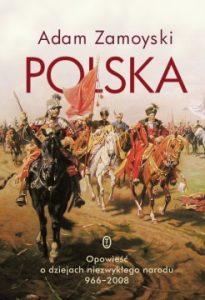 Polska 205x300 - Polska. Opowieść o dziejach niezwykłego narodu 966-2008 Adam Zamoyski