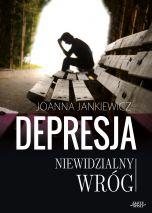 Depresja niewidzialny wrog - Depresja niewidzialny wróg Joanna Jankiewicz