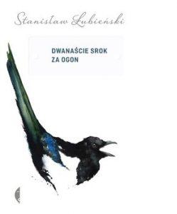 Dwanascie srok za ogon 249x300 - Dwanaście srok za ogon Stanisław Łubieński