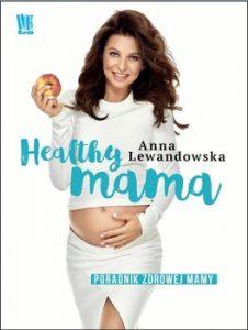 Healthy mama 226x300 - Healthy mama. Poradnik zdrowej mamy  Anna Lewandowska
