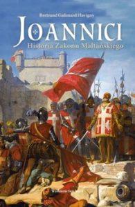 Joannici 195x300 - Joannici. Historia Zakonu Maltańskiego Bertrand Galimard Flavigny
