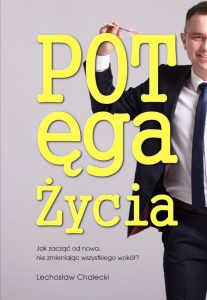 Potega zycia 207x300 - Potęga Życia - Jak zacząć od nowa, nie zmieniając wszystkiego wokół?  Lechosław Chalecki