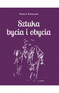 Sztuka bycia i obycia 190x300 - Sztuka bycia i obycia  Maciej Brzozowski
