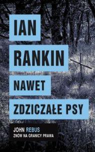 Nawet zdziczale psy 189x300 - Nawet zdziczałe psy Ian Rankin