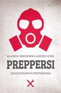 Preppersi 197x300 - Preppersi Przygotowani do przetrwania! Wojciech Chełchowski Andrzej Czuba