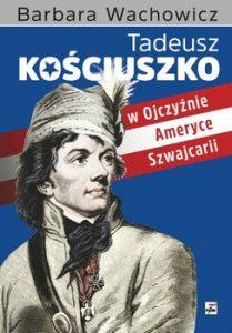 Tadeusz Kosciuszko 209x300 - Tadeusz Kościuszko w Ojczyźnie, Ameryce, Szwajcarii  Barbara Wachowicz