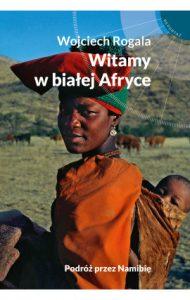 Witamy w Bialej Afryce 190x300 - Witamy w Białej Afryce Wojciech Rogala