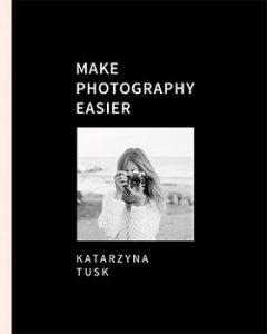 Make Photography Easier 240x300 - Make Photography Easier Katarzyna Tusk
