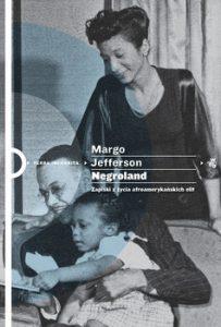 Negroland 203x300 - Negroland. Zapiski z życia afroamerykańskich elit Margo Jefferson