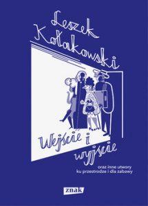 Wejscie i wyjscie 215x300 - Wejście i wyjście oraz inne utwory ku przestrodze i dla zabawy Leszek Kołakowski