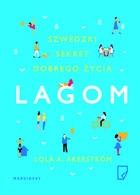 Lagom. Szwedzki sekret dobrego zycia - Lagom. Szwedzki sekret dobrego życia Lola A. Akerstrom