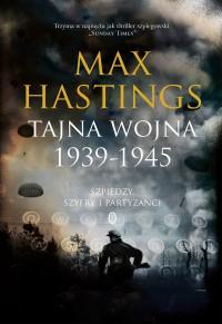 Tajna wojna 1939 1945 - Tajna wojna 1939-1945. Szpiedzy, szyfry i partyzanci Max Hastings