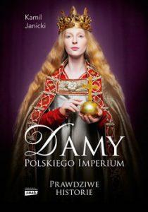 Damy polskiego imperium 210x300 - Damy polskiego imperium Kobiety które zbudowały mocarstwoKamil Janicki