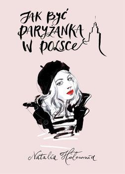 Jak byc paryzanka w Polsce - Jak być paryżanką w Polsce Natalia Hołownia