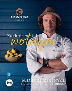 Kuchnia w stylu wolnym 236x300 - Kuchnia w stylu wolnym Książka zwycięzcy programu MasterChef MateuszZielonka