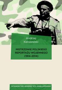 Mistrzowie polskiego reportazu wojennego 208x300 - Mistrzowie polskiego reportażu wojennego 1914-2014 Andrzej Kaliszewski
