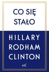 Co sie stalo - Co się stało Hillary Rodham-Clinton