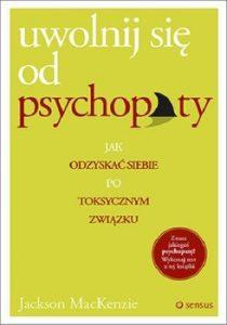 Uwolnij sie od psychopaty 210x300 - Uwolnij się od psychopaty Jak odzyskać siebie po toksycznym związku Jackson MacKenzie