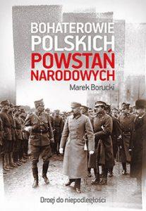 Bohaterowie polskich powstan narodowych 207x300 - Bohaterowie polskich powstań narodowychMarek Borucki