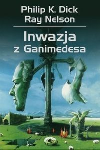 Inwazja z Ganimedesa 200x300 - Inwazja z Ganimedesa Philip K Dick Nelson Ray