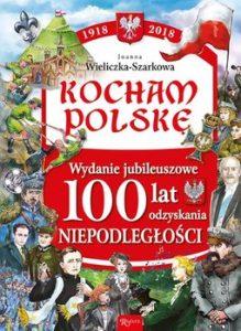 Kocham Polske 219x300 - Kocham Polskę Wydanie Jubileuszowe 100 lat odzyskania niepodległościJoanna Wieliczka-Szarek