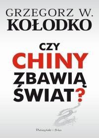 Czy Chiny zbawia swiat - Czy Chiny zbawią świat Grzegorz W Kołodko