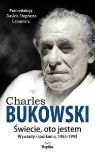 Charles Bukowski. swiecie oto jestem 187x300 - CHARLES BUKOWSKI Świecie oto jestem Wywiady i spotkania 1963—1993Stephen Calonne David