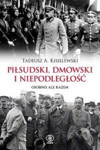 Pilsudski Dmowski 201x300 - Piłsudski Dmowski i niepodległość Osobno ale razemTadeusz A Kisielewski