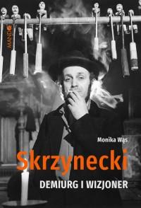 Skrzynecki - Skrzynecki Demiurg i wizjoner Monika Wąs