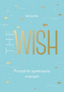 The Wish 207x300 - The Wish Poradnik spełniania marzeń Bill Griffin