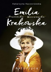 Emilia Krakowska. Aktorzyca - Emilia Krakowska AktorzycaKatarzyna Kaczorowska