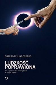 Ludzkosc poprawiona 198x300 - Ludzkość poprawiona Jak najbliższe lata zmienią świat w którym żyjemy Grzegorz Lindenberg