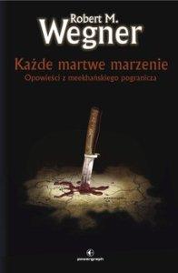 Kazde martwe marzenie 196x300 - Każde martwe marzenie Opowieści z meekhańskiegoRobert M Wegner