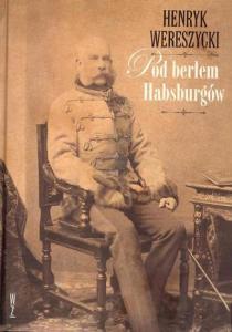 Pod berlem Habsburgow 210x300 - Pod berłem Habsburgów Henryk Wereszycki