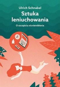 Sztuka leniuchowania 207x300 - Sztuka leniuchowania O szczęściu nicnierobieniaUlrich Schnabel