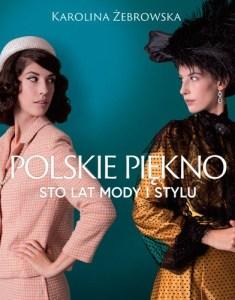 Polskie piekno. Sto lat mody i stylu 235x300 - Polskie piękno Sto lat mody i styluKarolina Żebrowska