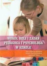 Wokol roli i zadan pedagoga i psychologa w szkole - Wokół roli i zadań pedagoga i psychologa w szkole