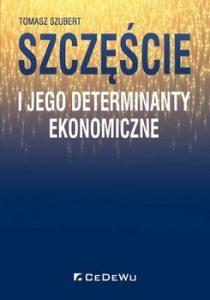 Szczescie i jego determinanty ekonomiczne 210x300 - Szczęście i jego determinanty ekonomiczne Tomasz Szubert