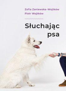 Sluchajac psa 218x300 - Słuchając psaZofia Zaniewska-Wojtków  Piotr Wojtków