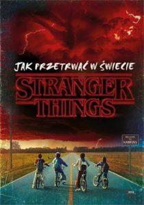 Jak przetrwac w swiecie Stranger Things 210x300 - Jak przetrwać w świecie Stranger Things Matthew J Gilbert