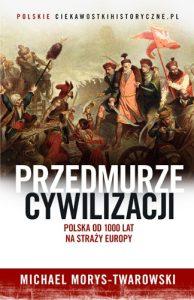 Przedmurze cywilizacji 194x300 - Przedmurze cywilizacji Polska 1000 lat na straży Europy Michael Morys-Twarowski