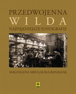 Przedwojenna Wilda 243x300 - Przedwojenna Wilda Najpiękniejsze fotografie Magdalena Mrugalska-Banaszak