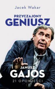Przyczajony geniusz 187x300 - Przyczajony geniusz. Opowieści o Januszu Gajosie